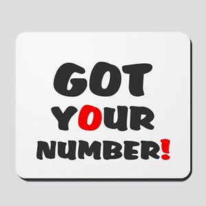 GOT YOUR NUMBER Mousepad