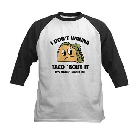 I Don't Wanna Taco 'Bout It Kids Baseball Jersey