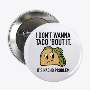"I Don't Wanna Taco 'Bout It 2.25"" Button"