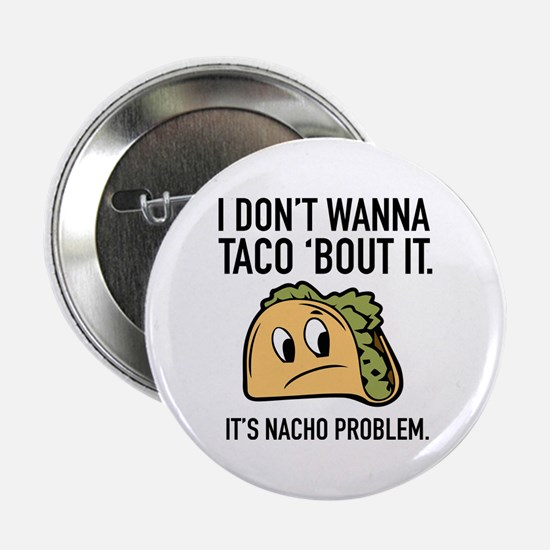 """I Don't Wanna Taco 'Bout It 2.25"""" Button"""