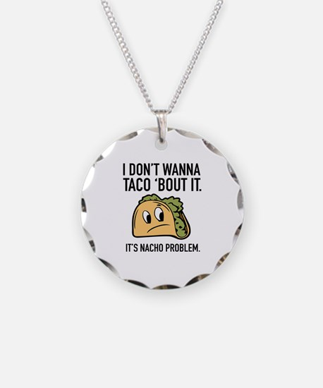 I Don't Wanna Taco 'Bout It Necklace Circle Charm