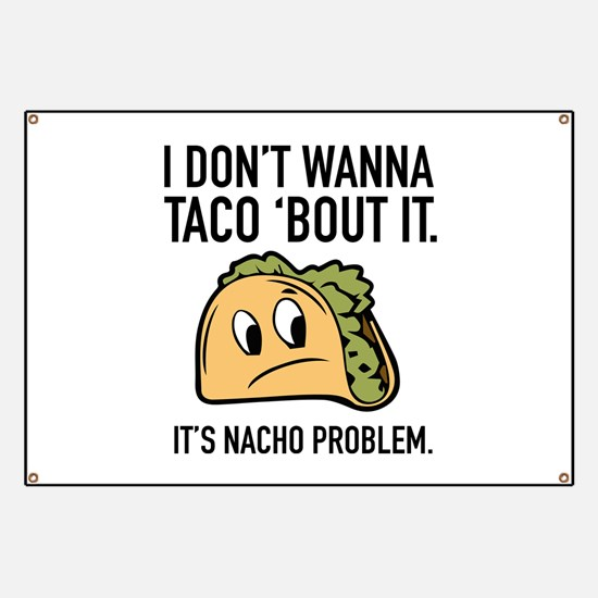 I Don't Wanna Taco 'Bout It Banner