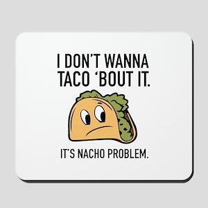 I Don't Wanna Taco 'Bout It Mousepad