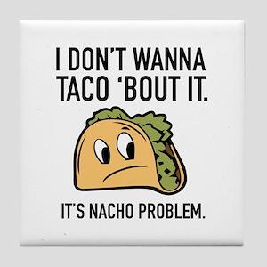 I Don't Wanna Taco 'Bout It Tile Coaster