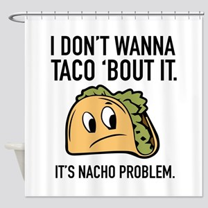 I Don't Wanna Taco 'Bout It Shower Curtain