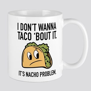 I Don't Wanna Taco 'Bout It Mug