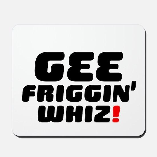 GEE FRIGGIN WHIZ! Mousepad