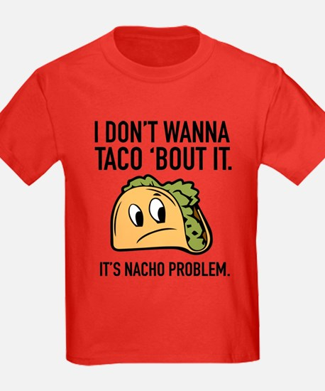 I Don't Wanna Taco 'Bout It T