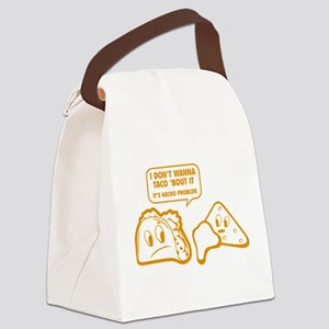 I Don't Wanna Taco 'Bout It Canvas Lunch Bag
