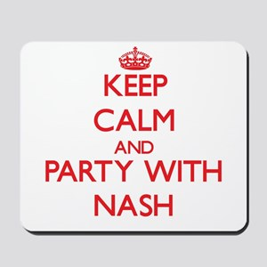 Keep calm and Party with Nash Mousepad