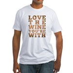 Love The Wine You're With Fitted T-Shirt