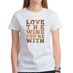 Love The Wine You're With Women's T-Shirt