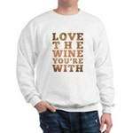 Love The Wine You're With Sweatshirt