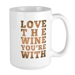 Love The Wine You're With Large Mug