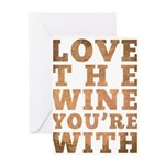 Love The Wine You're With Greeting Card