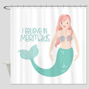 I Believe In Mermaids Shower Curtain