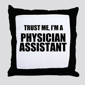 Trust Me, Im A Physician Assistant Throw Pillow