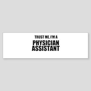 Trust Me, Im A Physician Assistant Bumper Sticker