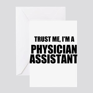 Trust Me, Im A Physician Assistant Greeting Cards