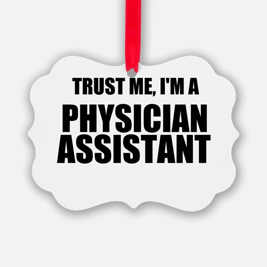 Trust Me, Im A Physician Assistant Ornament