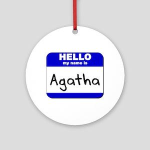 hello my name is agatha  Ornament (Round)