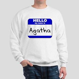 hello my name is agatha Sweatshirt