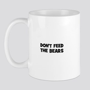 don't feed the bears Mug