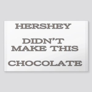 HERSHEY DIDNT MAKE THIS CHOCOLATE Sticker