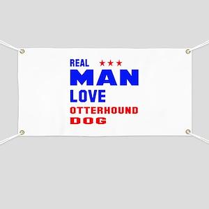 Real Man Love Otterhound Dog Banner