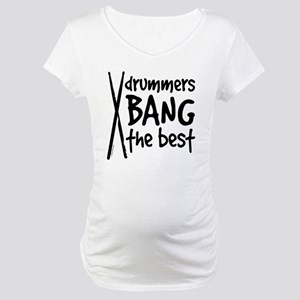 Drummers Bang the Best Maternity T-Shirt