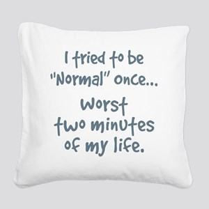 I tried to be normal once Square Canvas Pillow