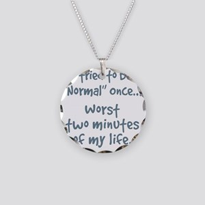 I tried to be normal once Necklace Circle Charm