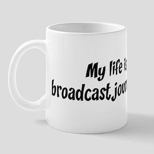 Life is broadcast journalism Mug