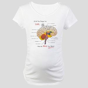 I miss my mind Maternity T-Shirt
