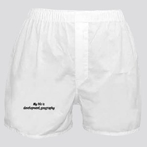 Life is development geography Boxer Shorts