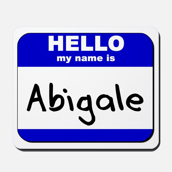 hello my name is abigale  Mousepad