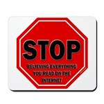 Stop Believing the Internet Mousepad
