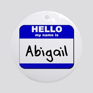 hello my name is abigail  Ornament (Round)