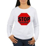 Stop Stupid Women's Long Sleeve T-Shirt