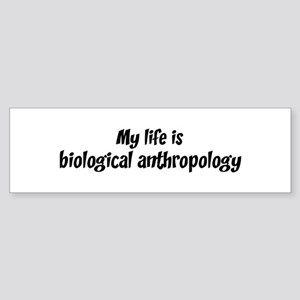 Life is biological anthropolo Bumper Sticker