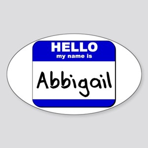 hello my name is abbigail Oval Sticker