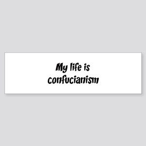 Life is confucianism Bumper Sticker