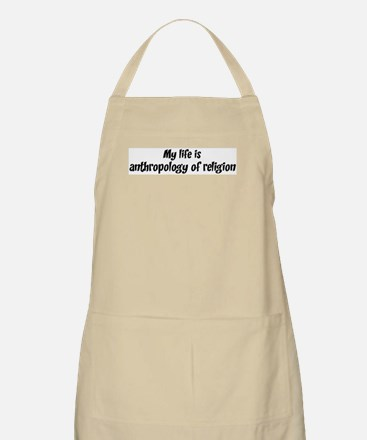 Life is anthropology of relig BBQ Apron
