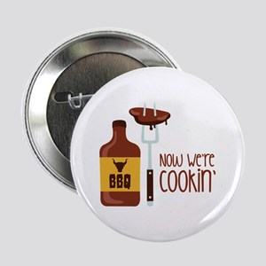 "Now Were COOKIN 2.25"" Button"