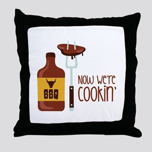Now Were COOKIN Throw Pillow