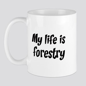 Life is forestry Mug