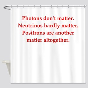 physics joke Shower Curtain
