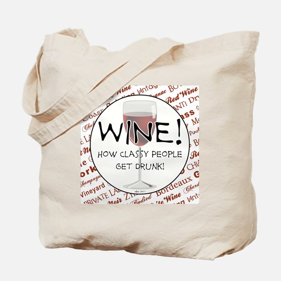 WINE, HOW CLASSY PEOPLE GET DRUNK! Tote Bag