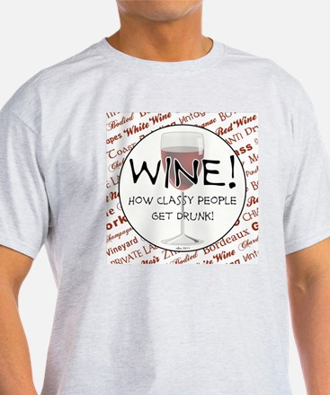 WINE, HOW CLASSY PEOPLE GET DRUNK! T-Shirt
