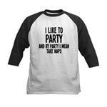 I Like To Party And Nap Kids Baseball Jersey